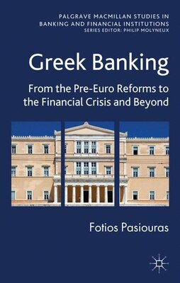 Book Greek Banking: From the Pre-Euro Reforms to the Financial Crisis and Beyond by Fotios Pasiouras