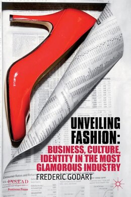 Book Unveiling Fashion: Business, Culture, and Identity in the Most Glamorous Industry by Frédéric Godart