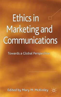 Book Ethics in Marketing and Communications: Towards a Global Perspective by Mary M. McKinley