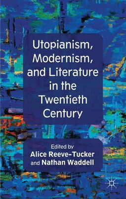 Book Utopianism, Modernism, and Literature in the Twentieth Century by Alice Reeve-tucker