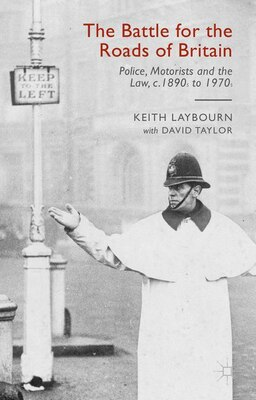 Book The Battle For The Roads Of Britain: Police, Motorists And The Law, C.1890s To 1970s by Keith Laybourn