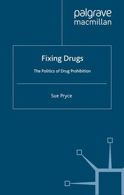 Book Fixing Drugs: The Politics of Drug Prohibition by Sue Pryce