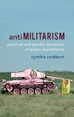 Book Antimilitarism: Political and Gender Dynamics of Peace Movements by Cynthia Cockburn