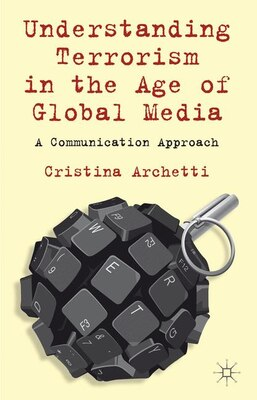 Book Understanding Terrorism in the Age of Global Media: A Communication Approach by Cristina Archetti