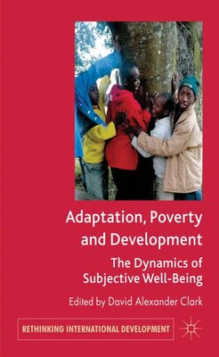 Book Adaptation, Poverty and Development: The Dynamics of Subjective Well-Being by David Alexander Clark