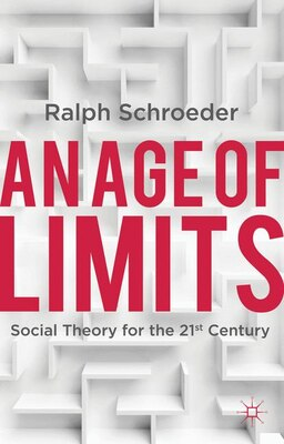 Book An Age of Limits: Social Theory for the 21st Century by Ralph Schroeder