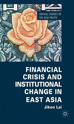 Book Financial Crisis and Institutional Change in East Asia by Jikon Lai