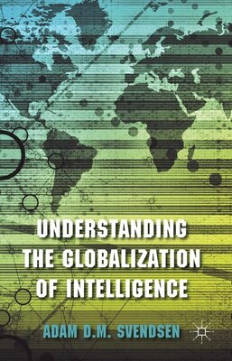 Book Understanding the Globalization of Intelligence by Adam Svendsen