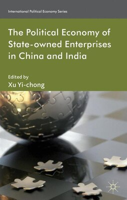 Book The Political Economy of State-owned Enterprises in China and India by Xu Yi-chong