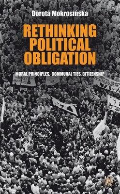 Book Rethinking Political Obligation: Moral Principles, Communal Ties, Citizenship by Dorota Mokrosinska
