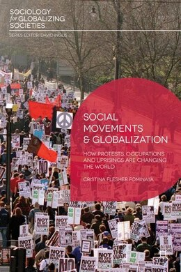 Book Social Movements and Globalization: How Protests, Occupations and Uprisings are Changing the World by Cristina Flesher Fominaya