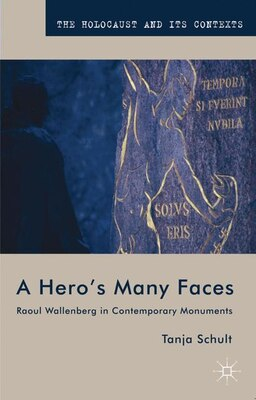 Book A Hero's Many Faces: Raoul Wallenberg in Contemporary Monuments by Tanja Schult