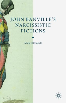 Book John Banville's Narcissistic Fictions: The Spectral Self by Mark O'connell