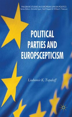 Book Political Parties and Euroscepticism by Liubomir K. Topaloff