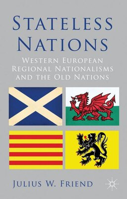 Book Stateless Nations: Western European Regional Nationalisms and the Old Nations by Julius W. Friend