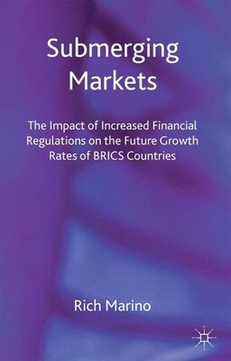 Book Submerging Markets: The Impact of Increased Financial Regulations on the Future Growth Rates of… by Rich Marino