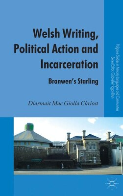 Book Welsh Writing, Political Action and Incarceration: Branwen's Starling by Diarmait Mac Giolla Chríost