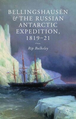 Book Bellingshausen and the Russian Antarctic Expedition, 1819-21 by Rip Bulkeley