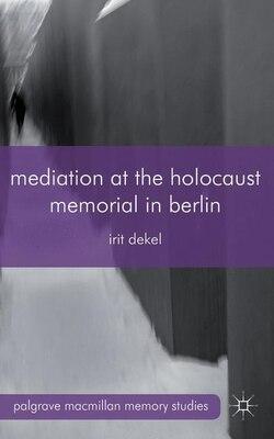 Book Mediation at the Holocaust Memorial in Berlin: Spheres of Speakability by Irit Dekel