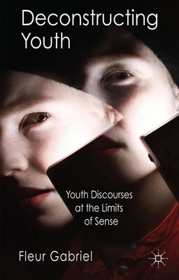 Book Deconstructing Youth: Youth Discourses at the Limits of Sense by Fleur Gabriel