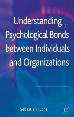 Book Understanding Psychological Bonds between Individuals and Organizations: The Coalescence Model of… by Sebastian Fuchs