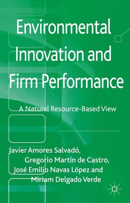 Book Environmental Innovation and Firm Performance: A Natural Resource-Based View by Javier Amores Salvadó