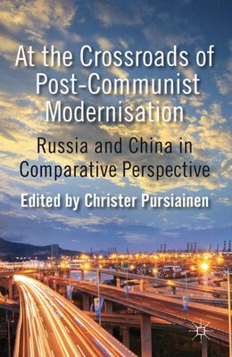 Book At the Crossroads of Post-Communist Modernisation: Russia and China in Comparative Perspective by Christer Pursiainen