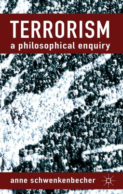 Book Terrorism: A Philosophical Enquiry by Anne Schwenkenbecher