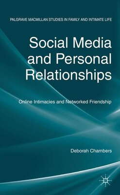 Book Social Media and Personal Relationships: Online Intimacies and Networked Friendship by Deborah Chambers