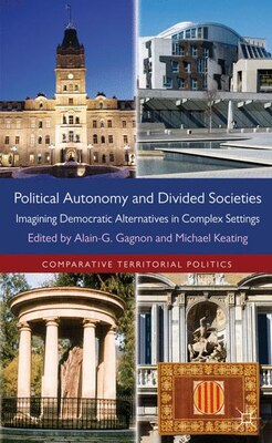 Book Political Autonomy and Divided Societies: Imagining Democratic Alternatives in Complex Settings by Alain-G Gagnon