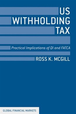 Book US Withholding Tax: Practical Implications of QI and FATCA by Ross K. McGill