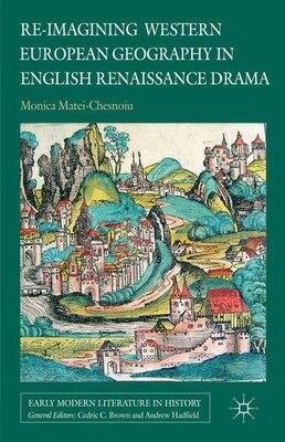 Book Re-imagining Western European Geography in English Renaissance Drama by Monica Matei-chesnoiu