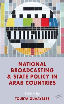 Book National Broadcasting and State Policy in Arab Countries by T. Guaaybess