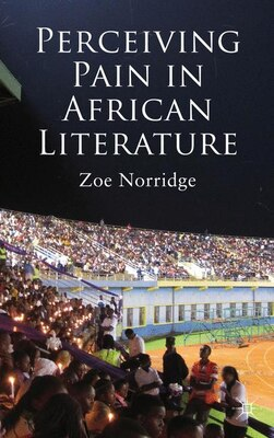 Book Perceiving Pain in African Literature by Zoe Norridge