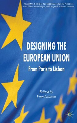 Book Designing the European Union: From Paris to Lisbon by Finn Laursen