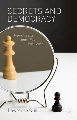 Book Secrets and Democracy: From Arcana Imperii to Wikileaks by L. Quill