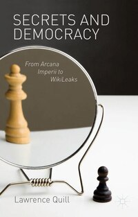 Secrets and Democracy: From Arcana Imperii to Wikileaks