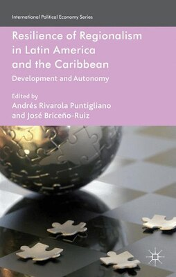 Book Resilience Of Regionalism In Latin America And The Caribbean: Development And Autonomy by Andrés Rivarola Puntigliano