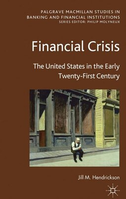 Book Financial Crisis: The United States in the Early Twenty-First Century by Jill M. Hendrickson