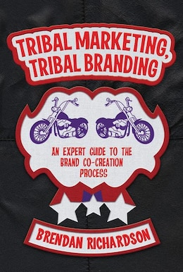 Book Tribal Marketing, Tribal Branding: An expert guide to the brand co-creation process by Brendan Richardson