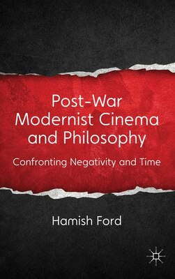 Book Post-War Modernist Cinema and Philosophy: Confronting Negativity and Time by Hamish Ford