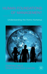 Human Foundations of Management: Understanding the Homo Humanus