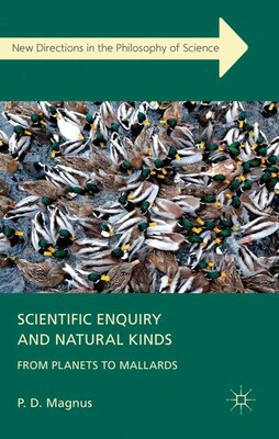 Book Scientific Enquiry and Natural Kinds: From Planets to Mallards by P.D. Magnus