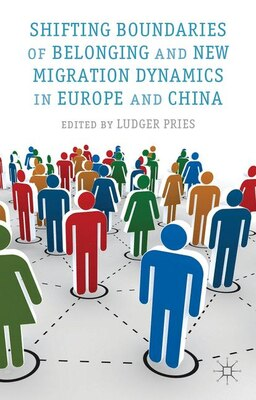 Book Shifting Boundaries of Belonging and New Migration Dynamics in Europe and China by L. Pries