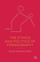 The Ethics and Politics of Pornography