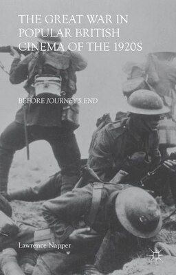 Book The Great War in Popular British Cinema of the 1920s: Before Journey's End by Lawrence Napper