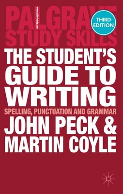 Book The Student's Guide to Writing: Spelling, Punctuation and Grammar by John Peck