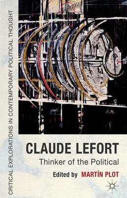Book Claude Lefort: Thinker of the Political by Martin Plot