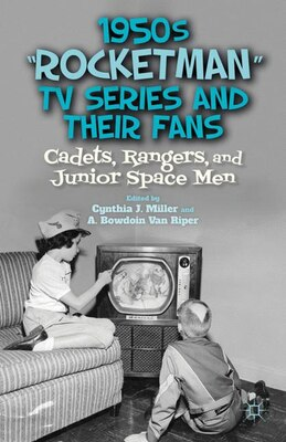 "Book 1950s ""Rocketman"" TV Series and Their Fans: Cadets, Rangers, and Junior Space Men by Cynthia J. Miller"