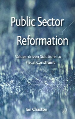 Book Public Sector Reformation: Values-driven Solutions to Fiscal Constraint by Ian Chaston